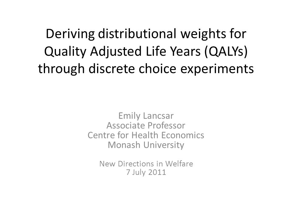 Weights for beneficiary types (constant QALYs) Very little preference for weighting QALYs Where weights significant, small (range 0.89 to 1.14) Significant weight associated with giving QALYs to 1 year olds who without treatment die at age 10 & either face a QOL loss of 0.1 or 0.7 Preference for 10 year olds over infants – possibly related to argument that the latter have not really yet engaged with life whereas the former have.