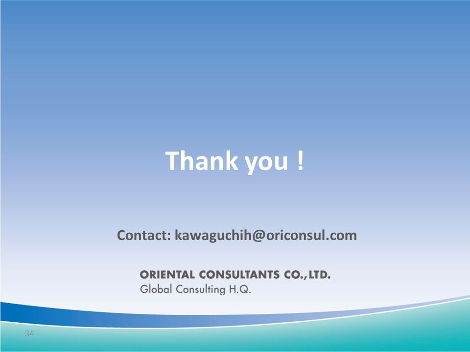 Thank you ! Contact: kawaguchih@oriconsul.com 34