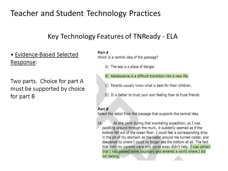 Teacher and Student Technology Practices Key Technology Features of TNReady - ELA Evidence-Based Selected Response: Two parts.