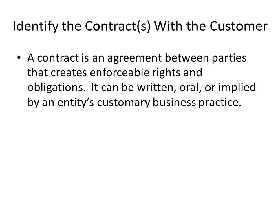 An entity will apply the revenue standard to each contract with a customer when all of the following criteria are met: – The parties have approved the contract and intend to perform their respective obligations.