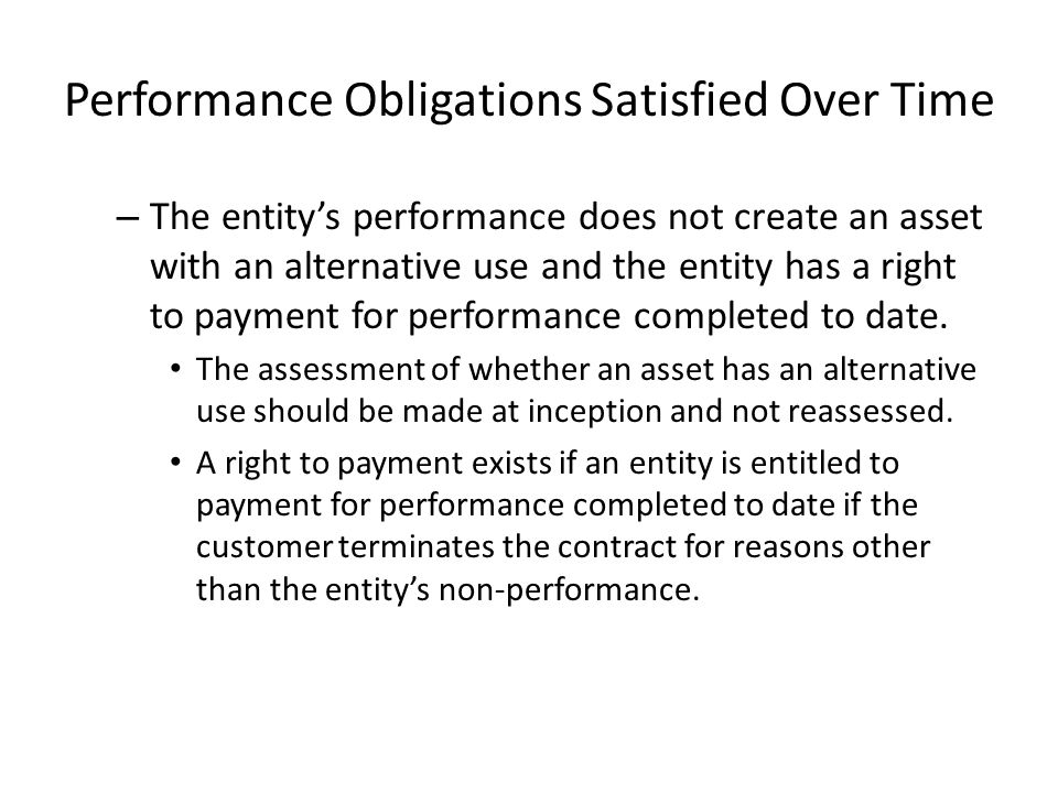 Performance Obligations Satisfied at a Point in Time An entity will recognize revenue at a point in time for performance obligations that do not meet the criteria for recognition of revenue over time.