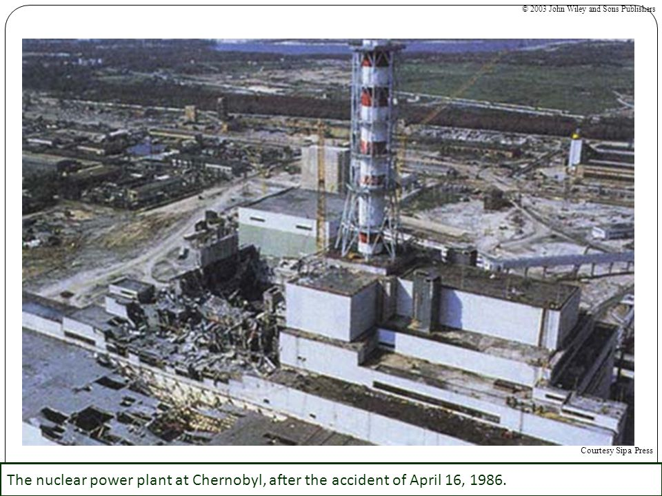 The nuclear power plant at Chernobyl, after the accident of April 16, 1986. © 2003 John Wiley and Sons Publishers Courtesy Sipa Press