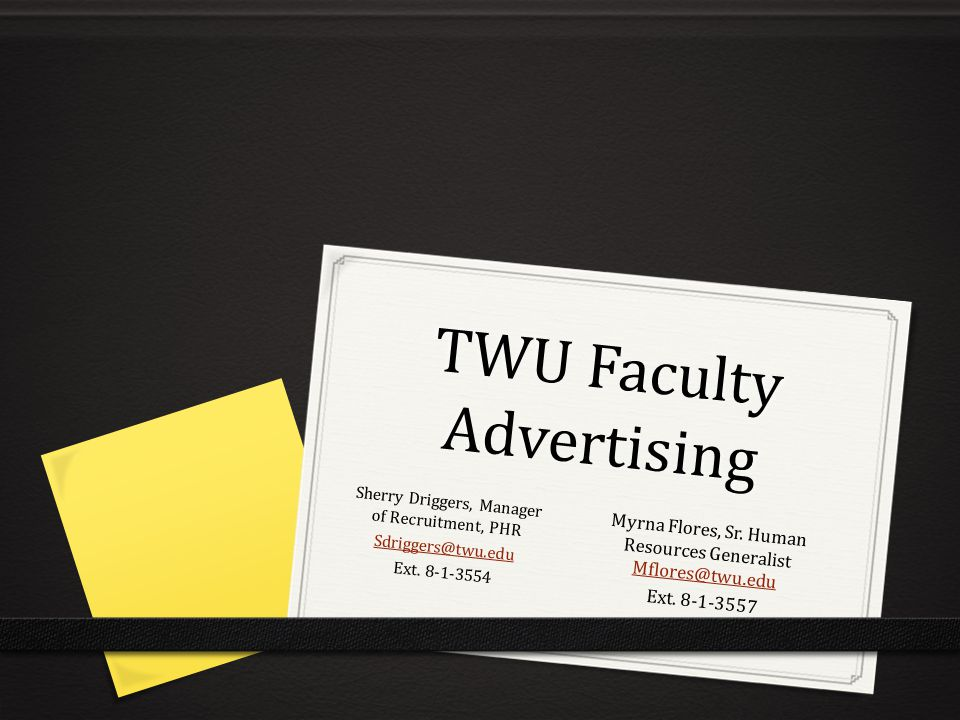 TWU Faculty Advertising Sherry Driggers, Manager of Recruitment, PHR Sdriggers@twu.edu Ext.