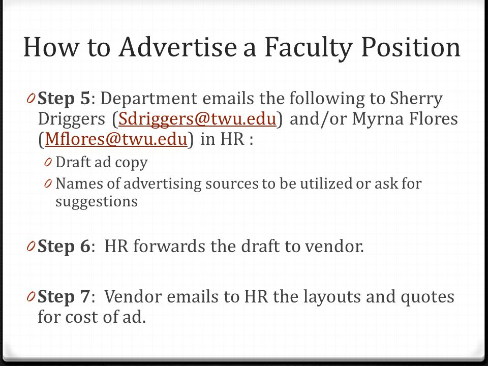 How to Advertise a Faculty Position 0 Step 8: HR reviews and forwards to department the following: 0 Print ad(s) set in a pre-approved template.