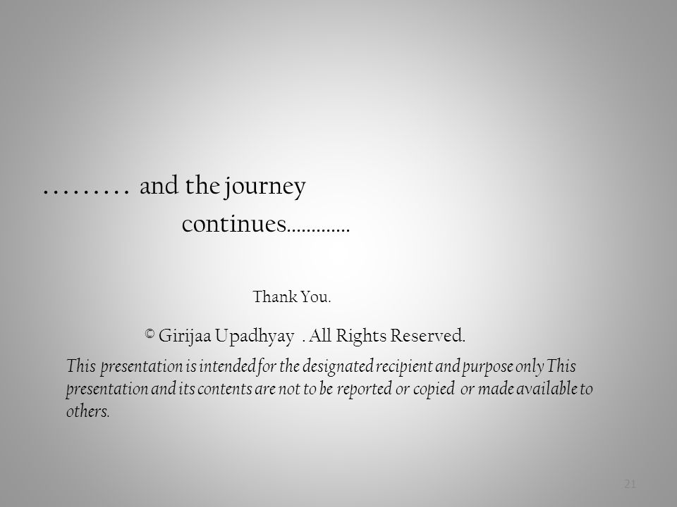 ……… and the journey continues…………. Thank You. © Girijaa Upadhyay.