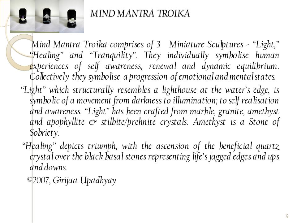 MIND MANTRA TROIKA MIND MANTRA TROIKA Mind Mantra Troika comprises of 3 Miniature Sculptures - Light, Healing and Tranquility .