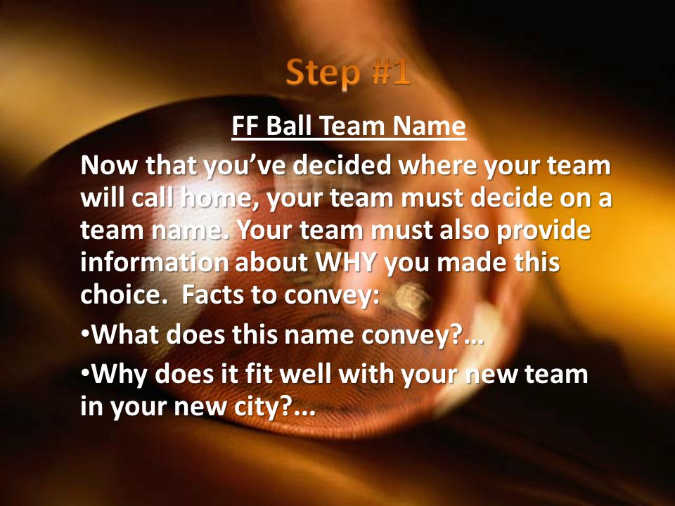 FF Ball Team Name Now that you've decided where your team will call home, your team must decide on a team name.
