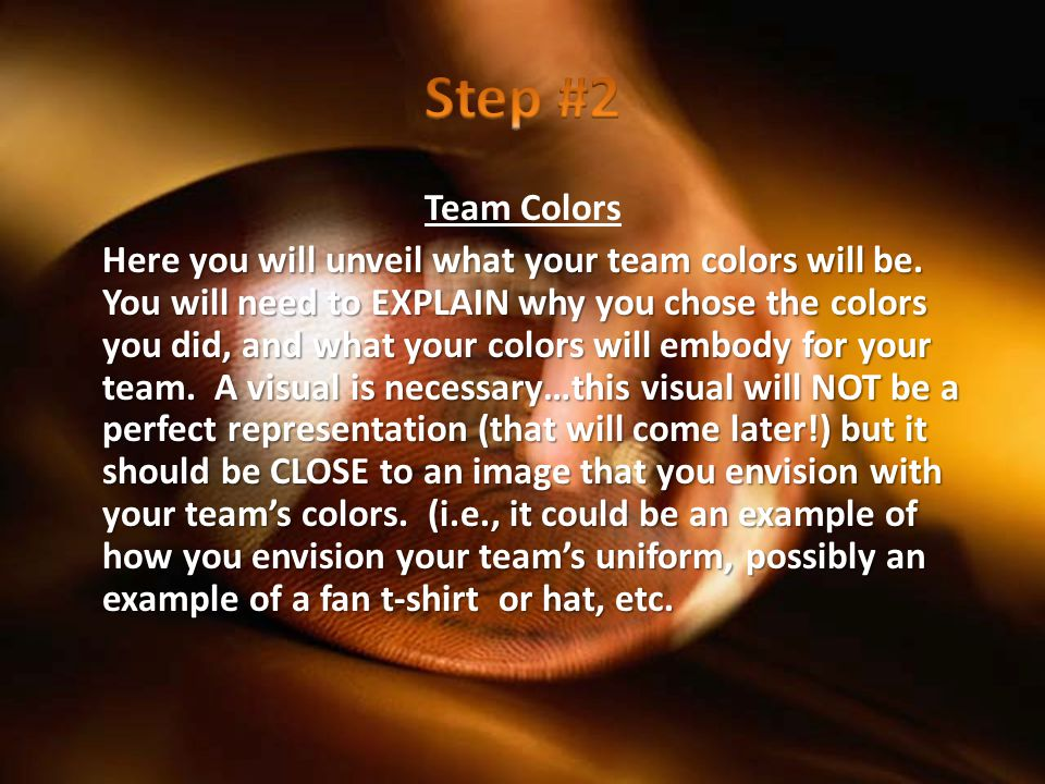 Team Colors Here you will unveil what your team colors will be.