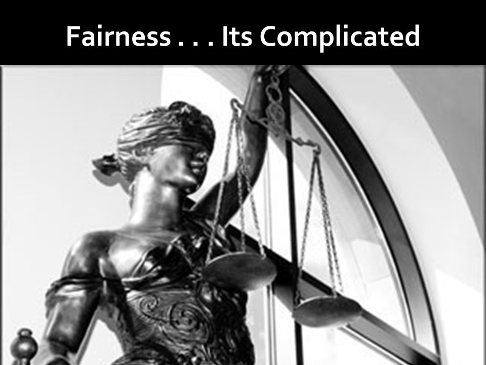 Fairness... Its Complicated