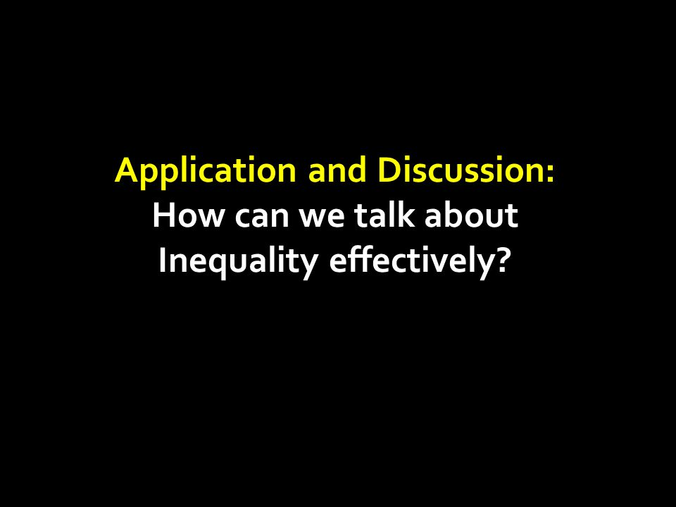 Application and Discussion: How can we talk about Inequality effectively?