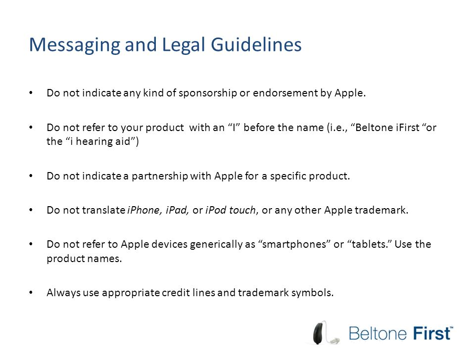 """Messaging and Legal Guidelines Do not indicate any kind of sponsorship or endorsement by Apple. Do not refer to your product with an """"I"""" before the na"""