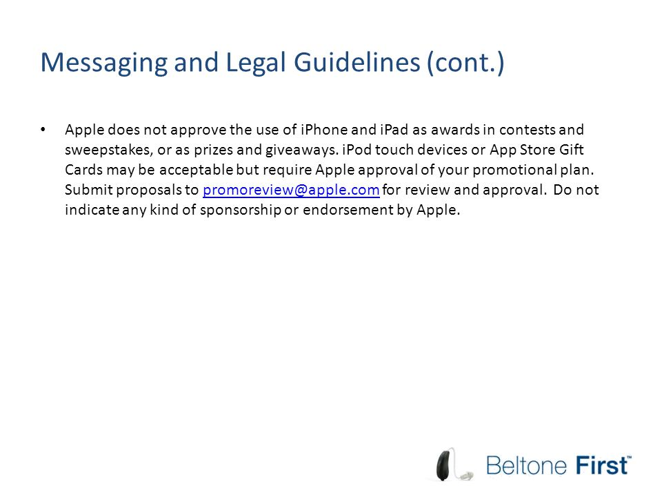 Messaging and Legal Guidelines (cont.) Apple does not approve the use of iPhone and iPad as awards in contests and sweepstakes, or as prizes and giveaways.