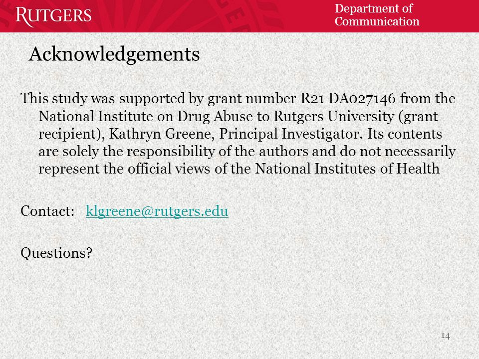 Department of Communication Acknowledgements This study was supported by grant number R21 DA027146 from the National Institute on Drug Abuse to Rutgers University (grant recipient), Kathryn Greene, Principal Investigator.