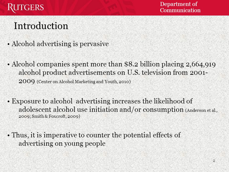 Department of Communication Introduction Alcohol advertising is pervasive Alcohol companies spent more than $8.2 billion placing 2,664,919 alcohol product advertisements on U.S.