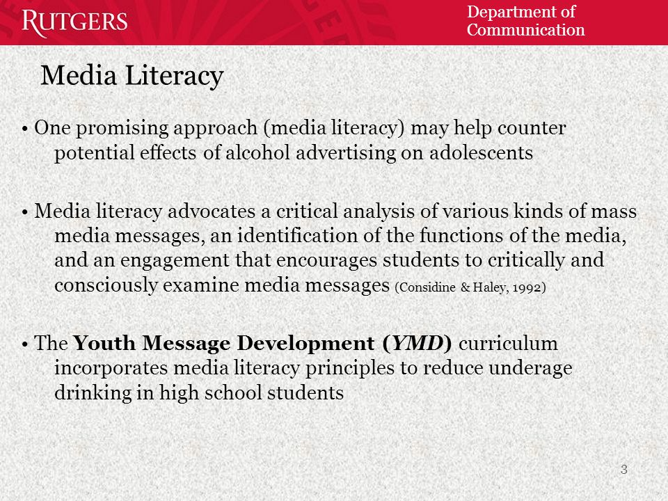 Department of Communication Media Literacy One promising approach (media literacy) may help counter potential effects of alcohol advertising on adoles