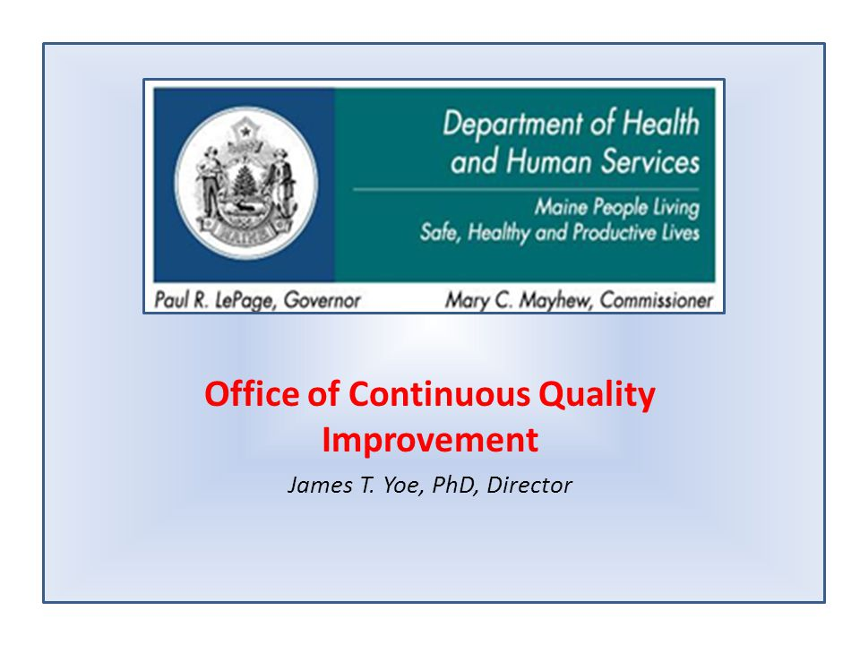 Office of Continuous Quality Improvement James T. Yoe, PhD, Director