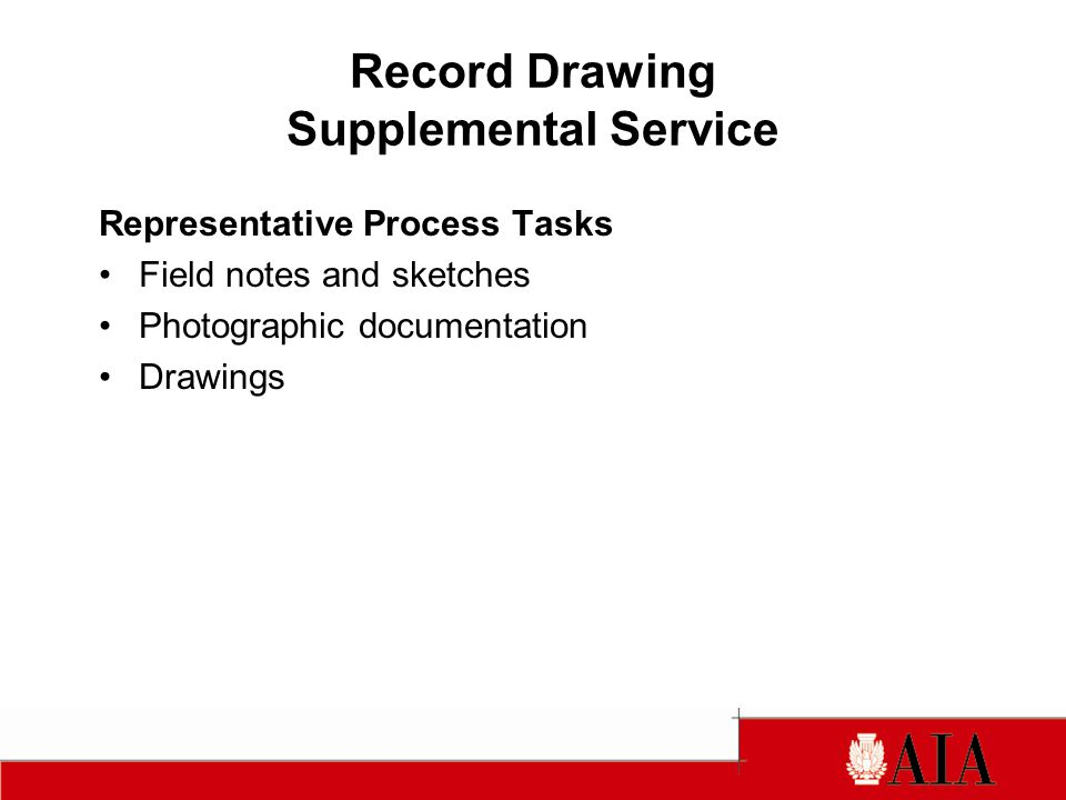 Record Drawing Supplemental Service Representative Process Tasks Field notes and sketches Photographic documentation Drawings