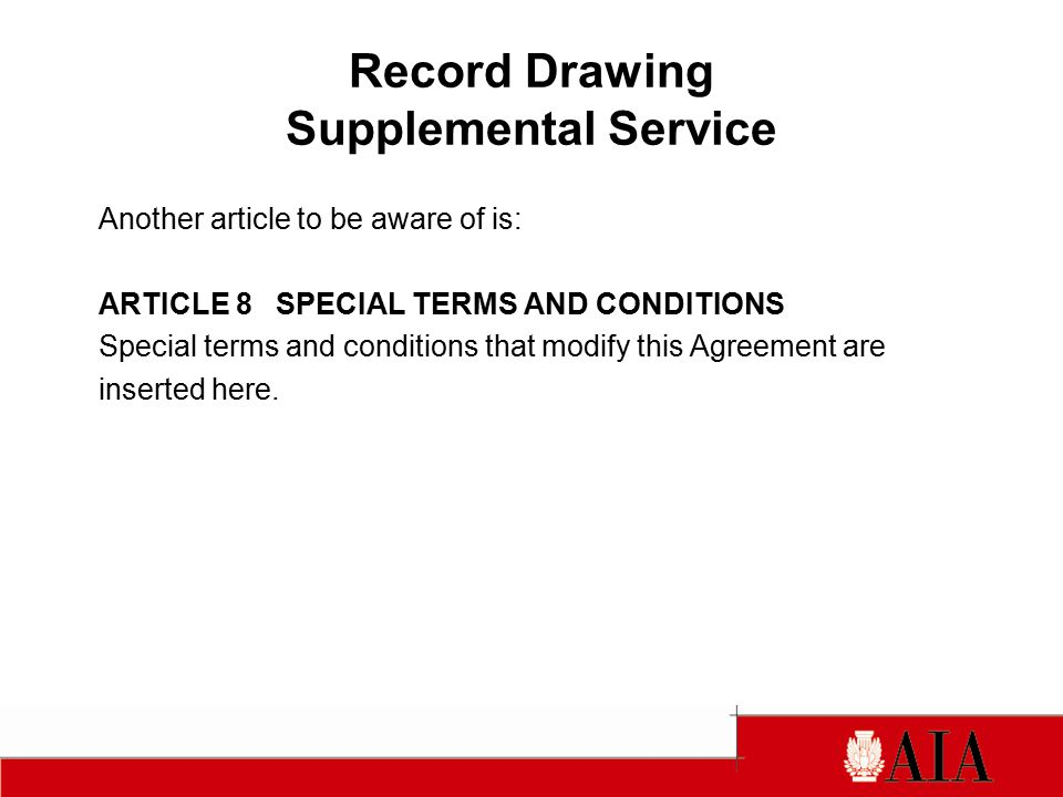 Record Drawing Supplemental Service Another article to be aware of is: ARTICLE 8 SPECIAL TERMS AND CONDITIONS Special terms and conditions that modify this Agreement are inserted here.