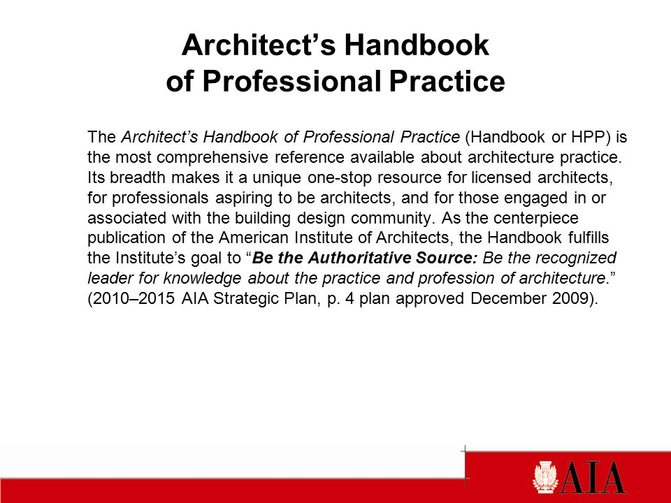 Architect's Handbook of Professional Practice The Architect's Handbook of Professional Practice (Handbook or HPP) is the most comprehensive reference available about architecture practice.