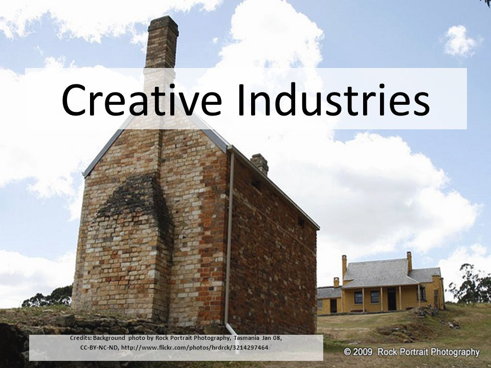 Creative Industries Credits: Background photo by Rock Portrait Photography, Tasmania Jan 08, CC-BY-NC-ND, http://www.flickr.com/photos/hrdrck/32142974