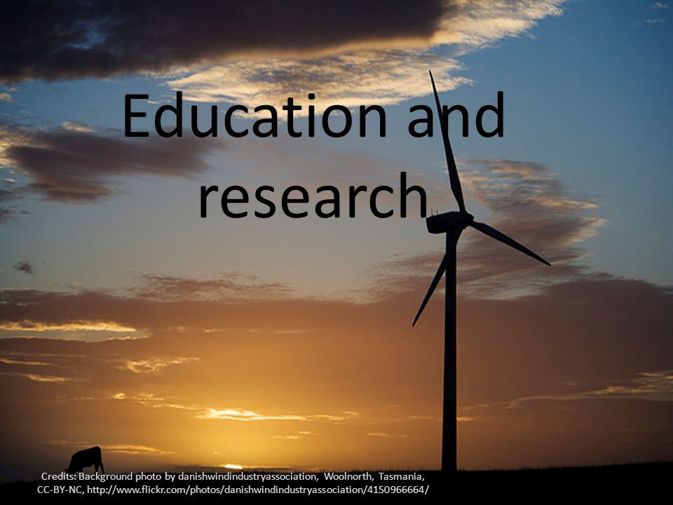 Education and research Credits: Background photo by danishwindindustryassociation, Woolnorth, Tasmania, CC-BY-NC, http://www.flickr.com/photos/danishwindindustryassociation/4150966664/