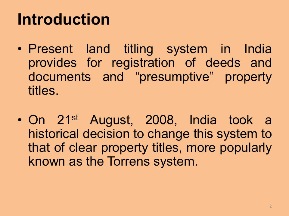 Introduction Present land titling system in India provides for registration of deeds and documents and presumptive property titles.