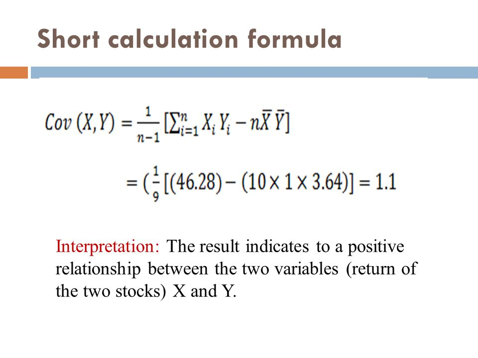 Interpretation: The result indicates to a positive relationship between the two variables (return of the two stocks) X and Y.