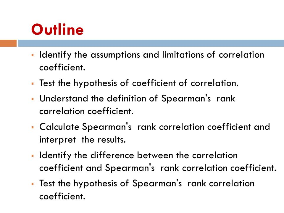  Identify the assumptions and limitations of correlation coefficient.  Test the hypothesis of coefficient of correlation.  Understand the definitio