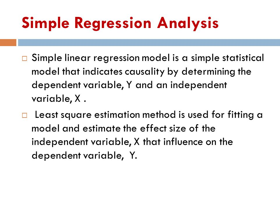Simple Regression Analysis  Simple linear regression model is a simple statistical model that indicates causality by determining the dependent variab