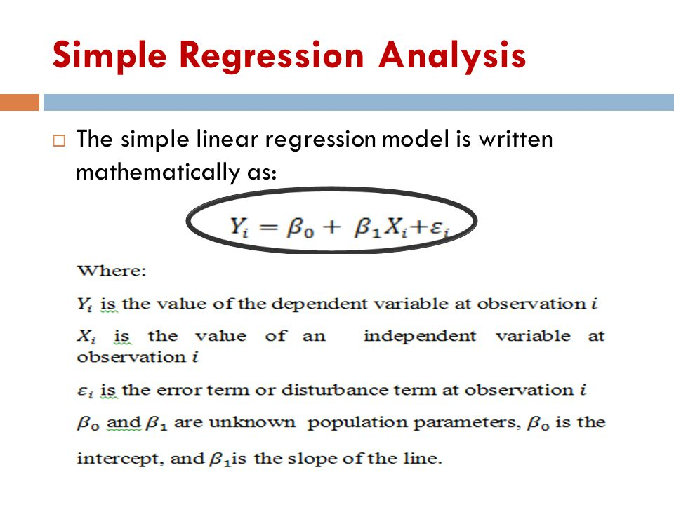 Simple Regression Analysis  The simple linear regression model is written mathematically as: