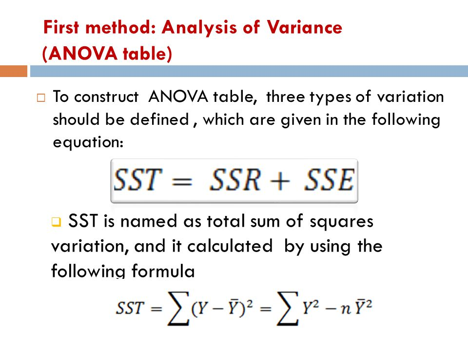 First method: Analysis of Variance (ANOVA table)  To construct ANOVA table, three types of variation should be defined, which are given in the follow