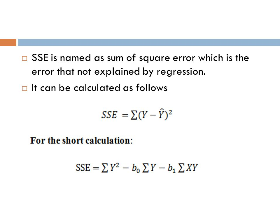  SSE is named as sum of square error which is the error that not explained by regression.  It can be calculated as follows