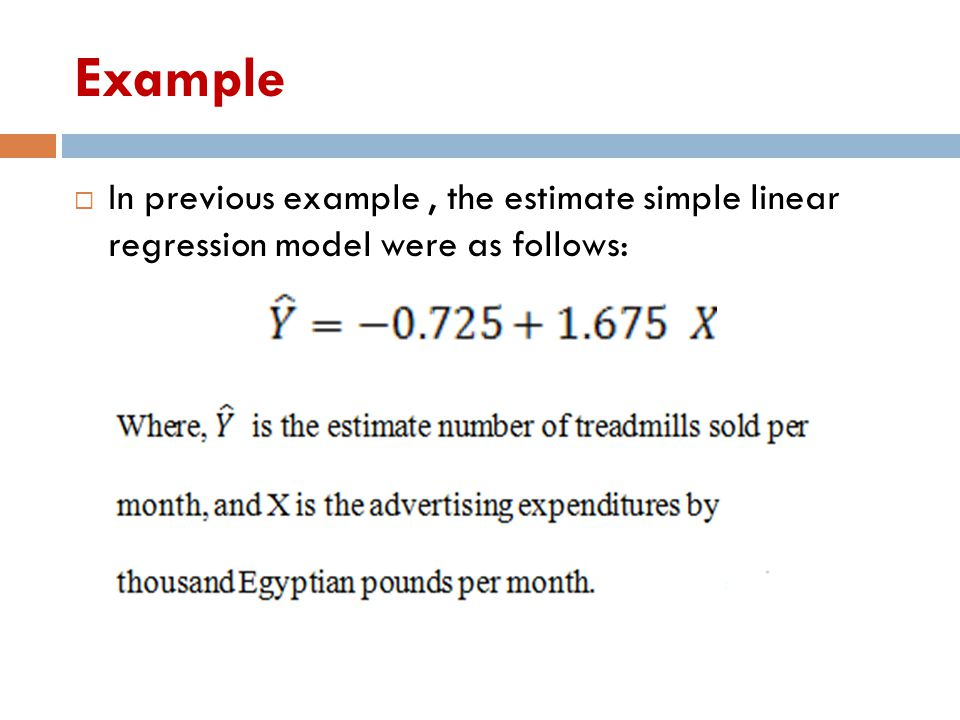 Example  In previous example, the estimate simple linear regression model were as follows: