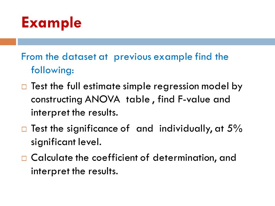 Example From the dataset at previous example find the following:  Test the full estimate simple regression model by constructing ANOVA table, find F-