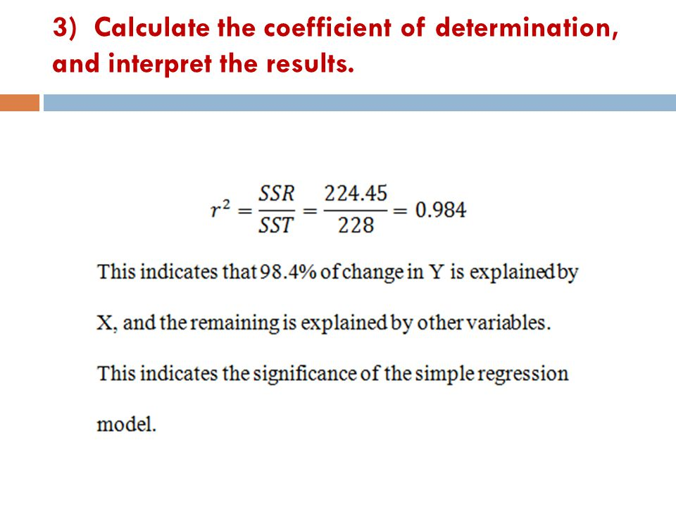 3) Calculate the coefficient of determination, and interpret the results.