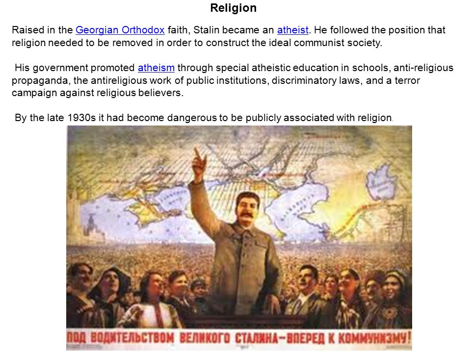 Religion Raised in the Georgian Orthodox faith, Stalin became an atheist.