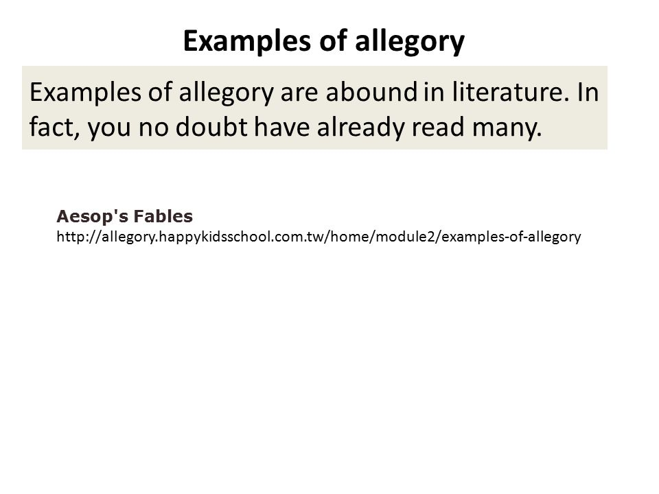 Aesop s Fables http://allegory.happykidsschool.com.tw/home/module2/examples-of-allegory Examples of allegory are abound in literature.