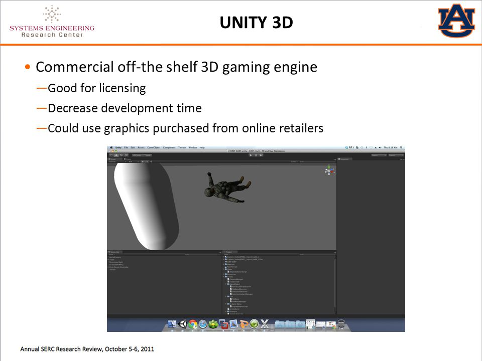 UNITY 3D Commercial off-the shelf 3D gaming engine ―Good for licensing ―Decrease development time ―Could use graphics purchased from online retailers