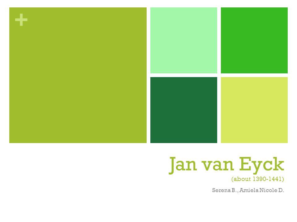 + Jan van Eyck (about 1390-1441) Serena B., Amiela Nicole D.