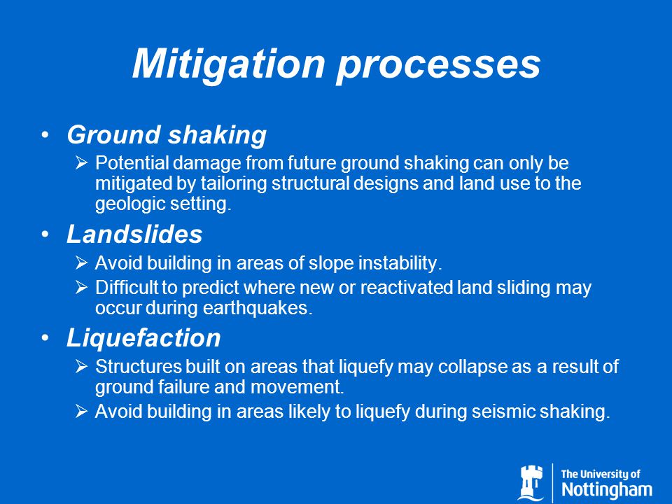 Mitigation processes Ground shaking  Potential damage from future ground shaking can only be mitigated by tailoring structural designs and land use t
