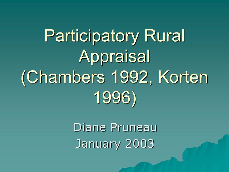 Participatory Rural Appraisal (Chambers 1992, Korten 1996) Diane Pruneau January 2003