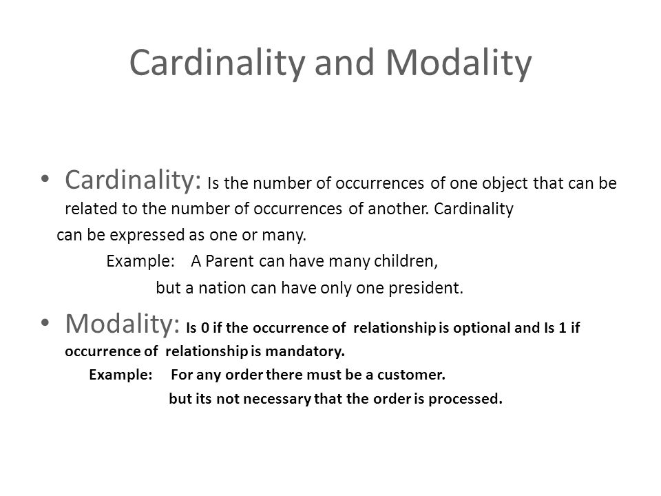 Cardinality and Modality Cardinality: Is the number of occurrences of one object that can be related to the number of occurrences of another. Cardinal
