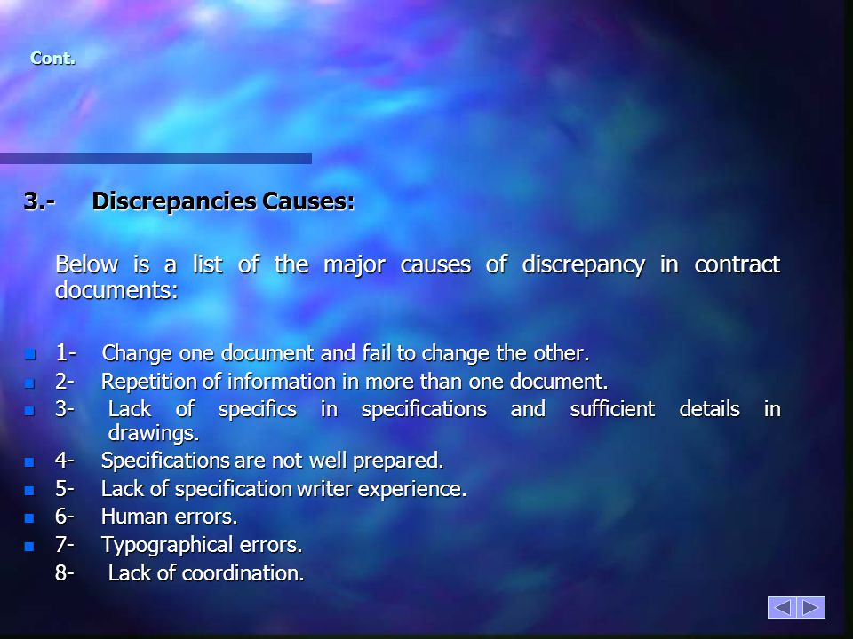 Cont. 3.- Discrepancies Causes: Below is a list of the major causes of discrepancy in contract documents: n 1 - Change one document and fail to change