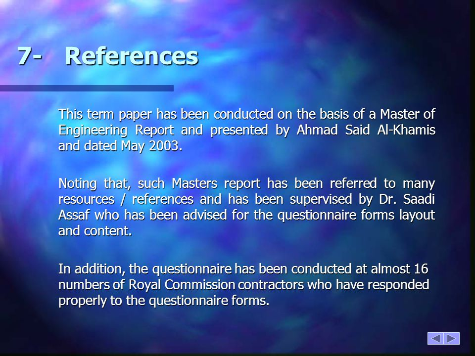7-References This term paper has been conducted on the basis of a Master of Engineering Report and presented by Ahmad Said Al-Khamis and dated May 200