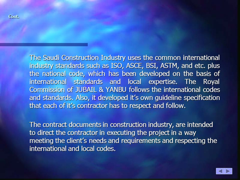 Cont. The Saudi Construction Industry uses the common international industry standards such as ISO, ASCE, BSI, ASTM, and etc. plus the national code,