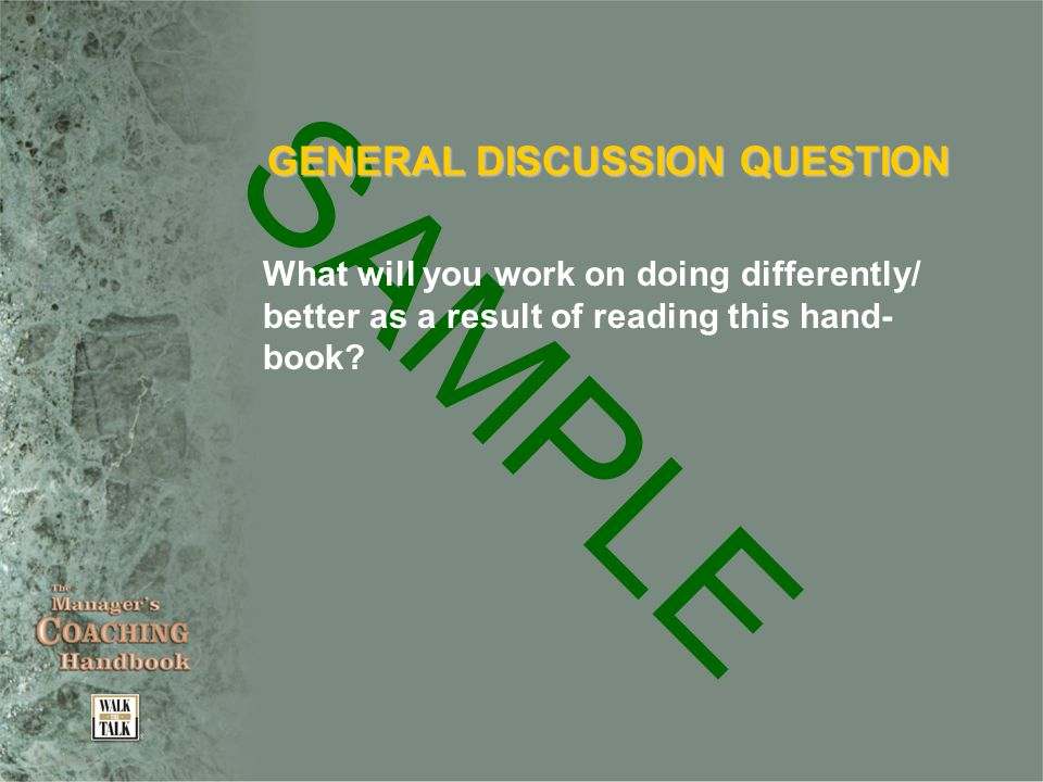SAMPLE GENERAL DISCUSSION QUESTION What will you work on doing differently/ better as a result of reading this hand- book