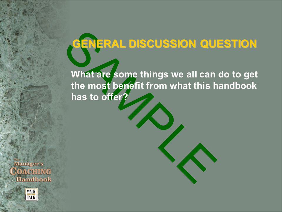 SAMPLE GENERAL DISCUSSION QUESTION What are some things we all can do to get the most benefit from what this handbook has to offer