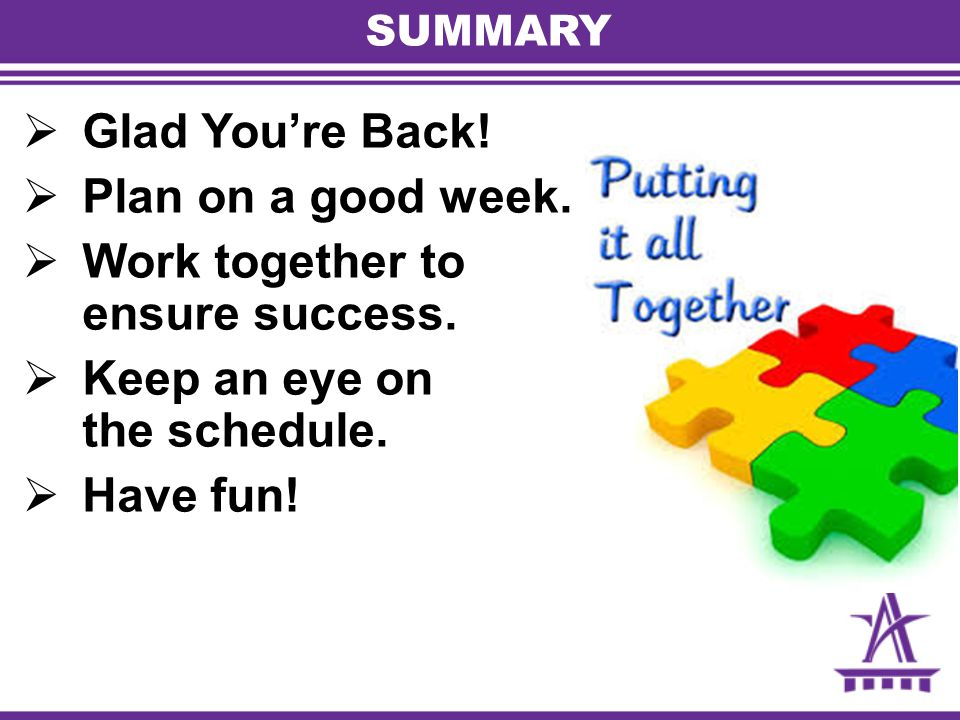 SUMMARY  Glad You're Back. Plan on a good week.