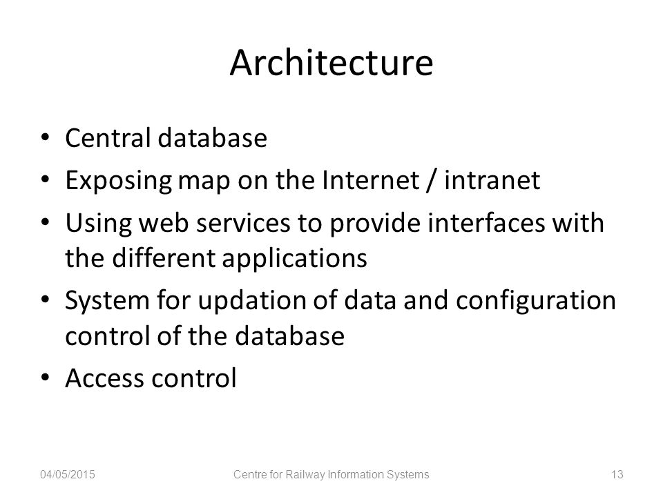 Architecture Central database Exposing map on the Internet / intranet Using web services to provide interfaces with the different applications System