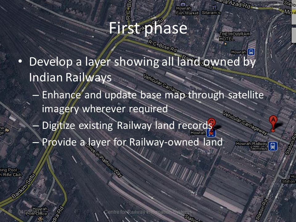 First phase Develop a layer showing all land owned by Indian Railways – Enhance and update base map through satellite imagery wherever required – Digi